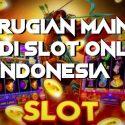 Kerugian Main Judi Slot Online Di Indonesia