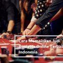 Cara Memainkan Judi Roulette Online Terbaik Indonesia