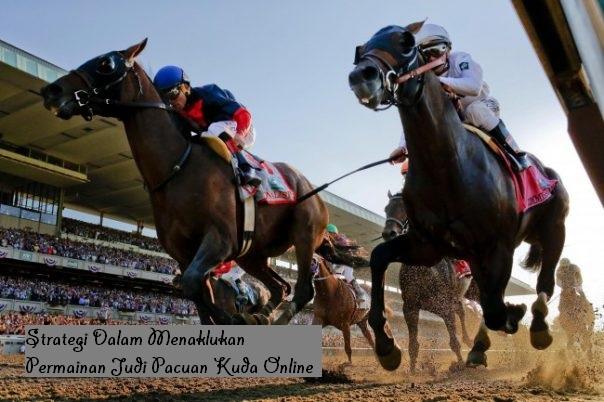 Strategi Dalam Menaklukan Permainan Judi Pacuan Kuda Online