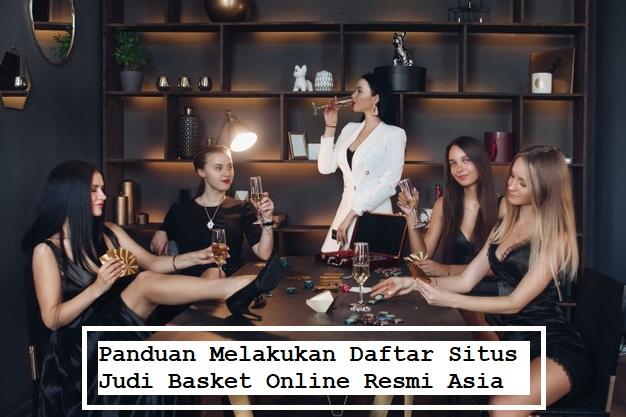 Panduan Melakukan Daftar Situs Judi Basket Online Resmi Asia