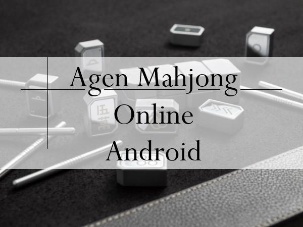 Agen Mahjong Online Android, Dengan Lisensi Resmi Makin Untung!