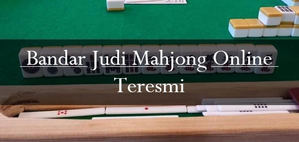 Bandar Judi Mahjong Online Teresmi