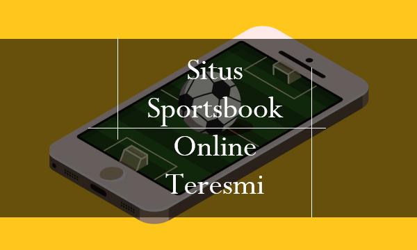 Situs Sportsbook Online Teresmi Sudah Semakin Meningkatkan Sistemnya Loh!